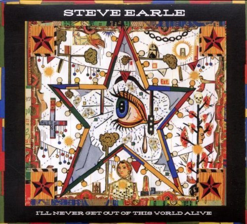 Steve Earle I'll Never Get Out Of This Wor