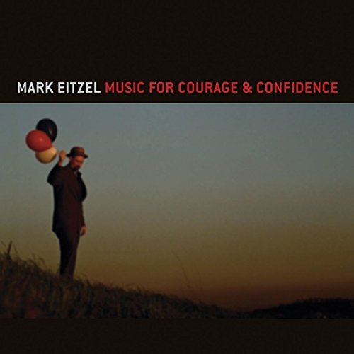 Eitzel Mark Music For Courage & Confidence