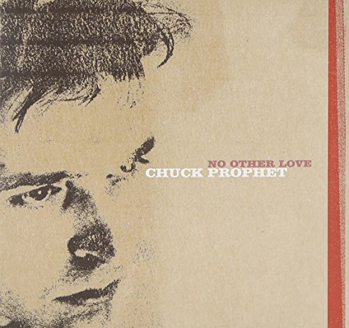 Chuck Prophet No Other Love