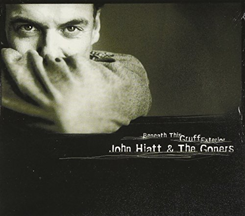Hiatt John & The Goners Beneath This Gruff Exterior
