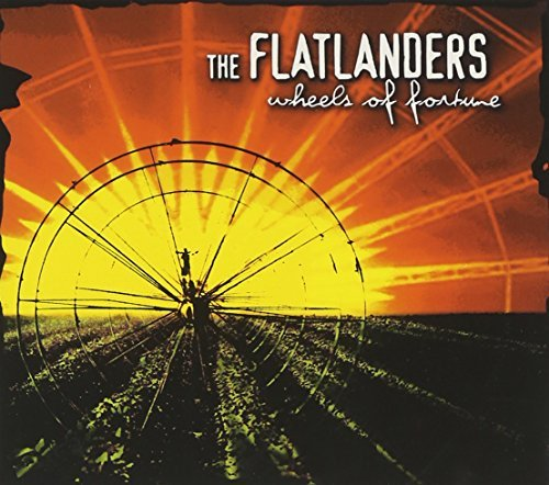 Flatlanders Wheels Of Fortune