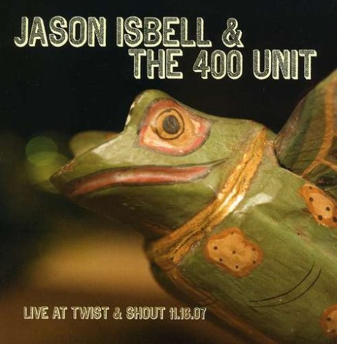 Jason & The 400 Unit Isbell Live At Twist & Shout 11.16.07 Ep