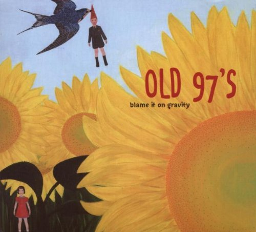 Old 97's Blame It On Gravity