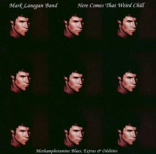 Mark Lanegan Band Here Comes That Weird Chill