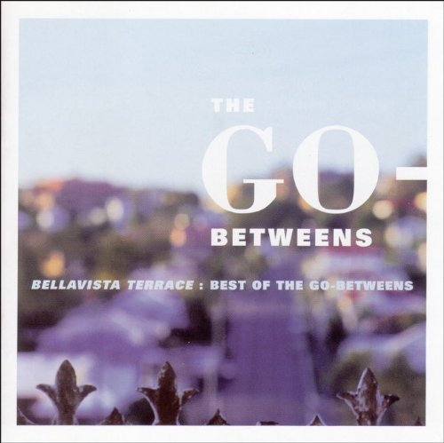Go Betweens Bellavista Terrace Best Of Go Bellavista Terrace Best Of Go