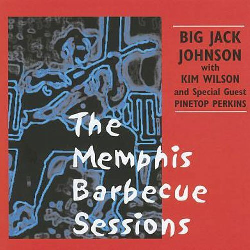 Big Jack Johnson Memphis Barbecue Sessions Feat. Wilson Pinetop Perkins