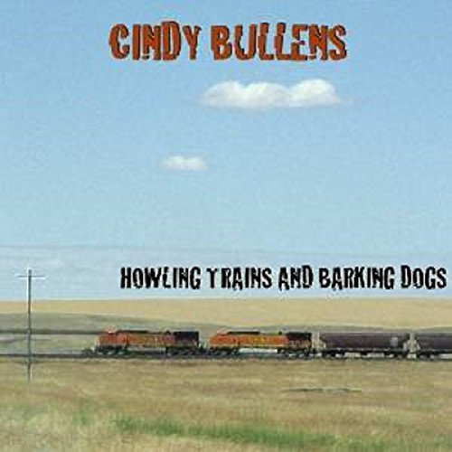 Cindy Bullens Howling Trains & Barking Dogs