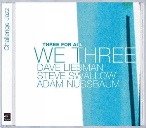 Liebman Swallow Nussbaum We Three Three For All