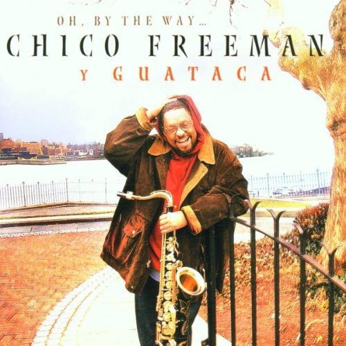 Freeman Chico & Guataca Oh By The Way