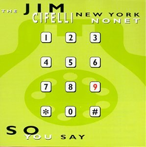 The Jim Cifelli New York Nonet So You Say