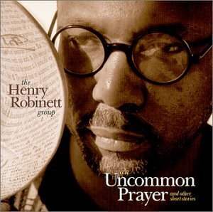 Henry Robinett Group Uncommon Prayer