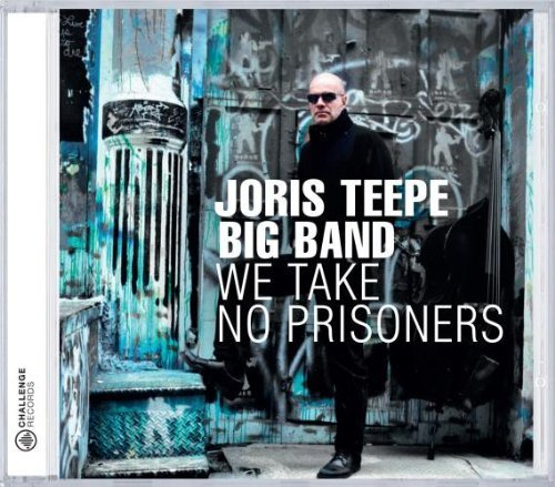 Joris Teepe Big Band We Take No Prisoners