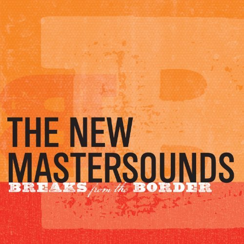 New Mastersounds Breaks From The Border