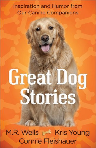 M. R. Wells Great Dog Stories Inspiration And Humor From Our Canine Companions