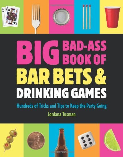 Jordana Tusman Big Bad Ass Book Of Bar Bets & Drinking Games Hundreds Of Tricks And Tips To Keep The Party Goi