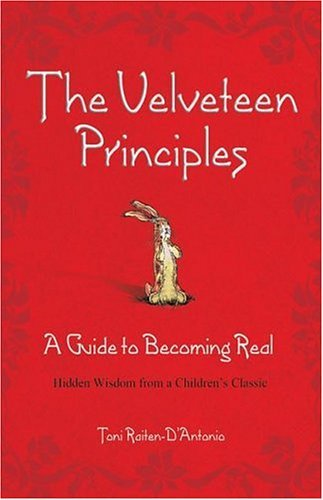 Toni Raiten D'antonio The Velveteen Principles (limited Holiday Edition) A Guide To Becoming Real Hidden Wisdom From A Ch