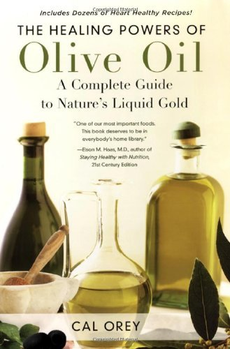 Cal Orey The Healing Powers Of Olive Oil A Complete Guide To Nature's Liquid Gold