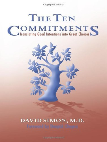 David Simon M. D. The Ten Commitments Translating Good Intentions Into Great Choices