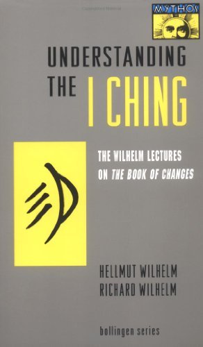 Hellmut Wilhelm Understanding The I Ching The Wilhelm Lectures On The Book Of Changes