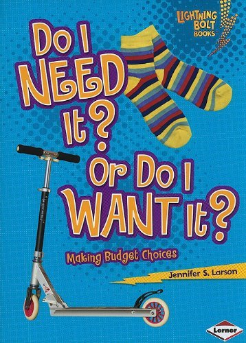 Jennifer S. Larson Do I Need It? Or Do I Want It? Making Budget Choices