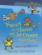 Brian P. Cleary Yogurt And Cheeses And Ice Cream That Pleases What Is In The Milk Group?