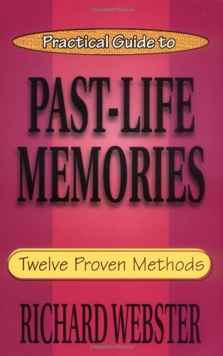 Richard Webster Practical Guide To Past Life Memories Twelve Proven Methods