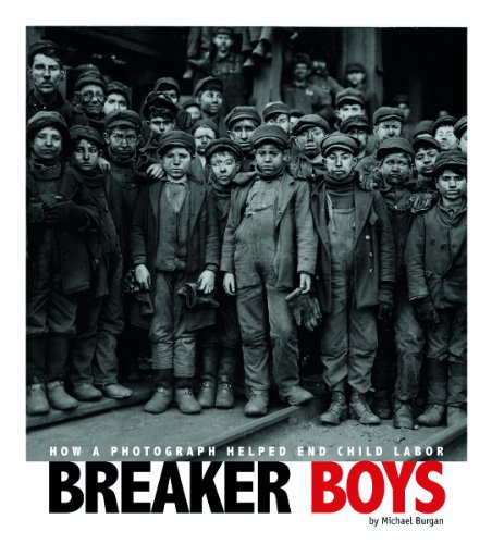 Michael Burgan Breaker Boys How A Photograph Helped End Child Labor