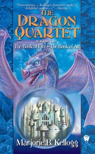 Marjorie B. Kellogg Dragon Quartet Volume 2 The Book Of Fire The Book Of Air