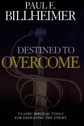 Paul E. Billheimer Destined To Overcome Classic Biblical Tools For Defeating The Enemy