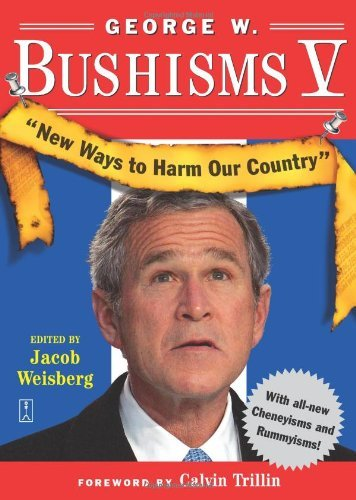 Jacob Weisberg George W. Bushisms V New Ways To Harm Our Country