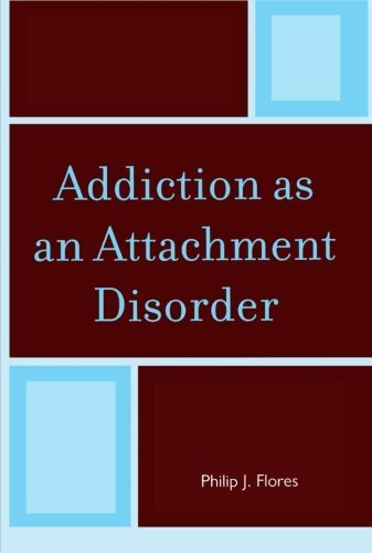 Philip J. Flores Addiction As An Attachment Disorder