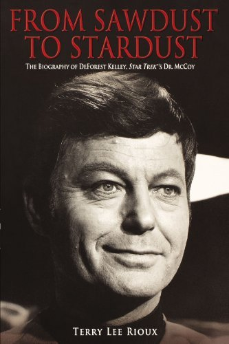 Terry Lee Rioux From Sawdust To Stardust The Biography Of Deforest Kelley Star Trek's Dr.