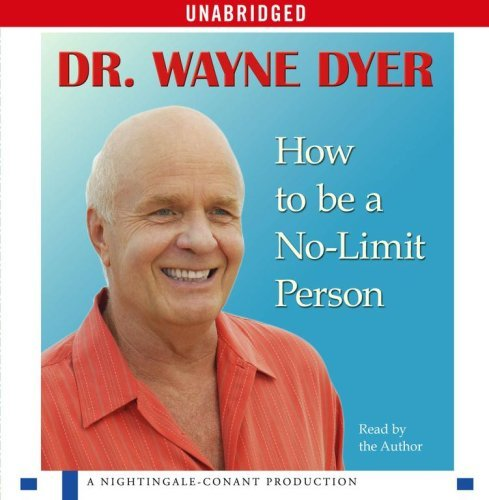 Wayne W. Dyer How To Be A No Limit Person