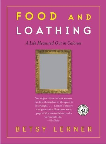 Betsy Lerner Food And Loathing A Life Measured Out In Calories
