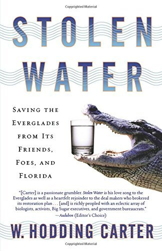 W. Hodding Carter Stolen Water Saving The Everglades From Its Friends Foes And