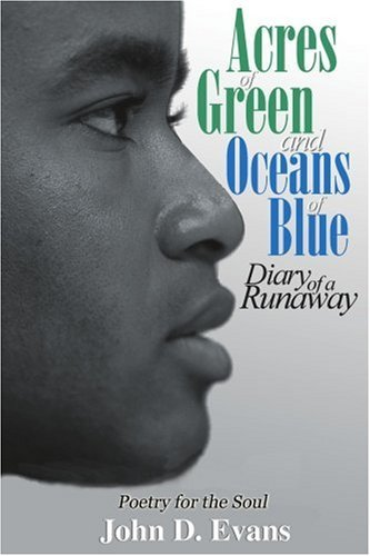 John Dwayne Evans Acres Of Green And Oceans Of Blue Diary Of A Runaway Poetry For The Soul