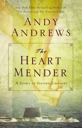 Andy Andrews The Heart Mender A Story Of Second Chances