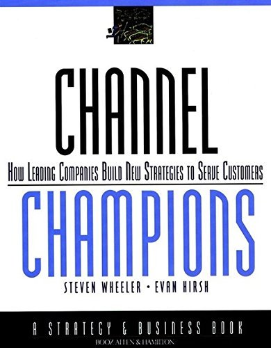 Steven Wheeler Channel Champions How Leading Companies Build New Strategies To Ser