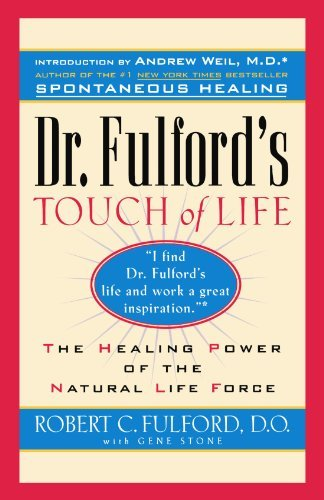 Dr Robert Fulford Dr. Fulford's Touch Of Life Aligning Body Mind And Spirit To Honor The Heal