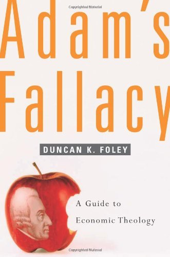 Duncan K. Foley Adam's Fallacy A Guide To Economic Theology