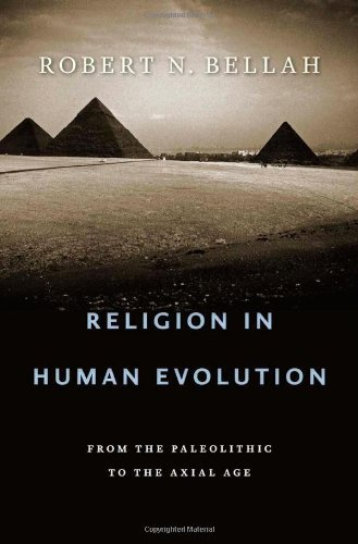 Robert N. Bellah Religion In Human Evolution From The Paleolithic To The Axial Age