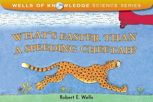 Robert E. Wells What's Faster Than A Speeding Cheetah?