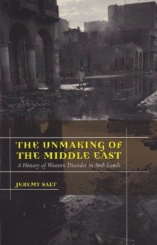 Jeremy Salt The Unmaking Of The Middle East A History Of Western Disorder In Arab Lands