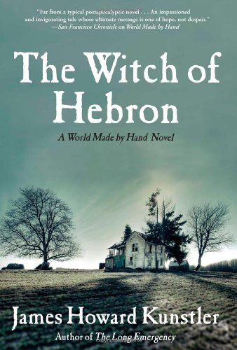 James Howard Kunstler The Witch Of Hebron A World Made By Hand Novel