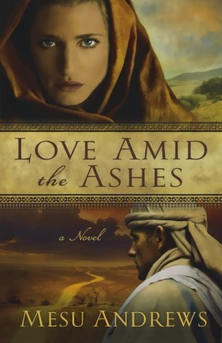 Mesu Andrews Love Amid The Ashes