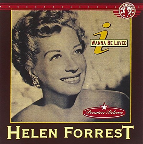 Helen Forrest I Wanna Be Loved