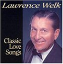 Lawrence Welk Classic Love Songs