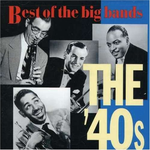 Best Of The Big Bands 40's Best Of The Big Bands Ellington Miller Beneke Monroe Best Of The Big Bands