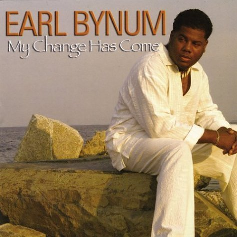 Earl Bynum My Change Has Come