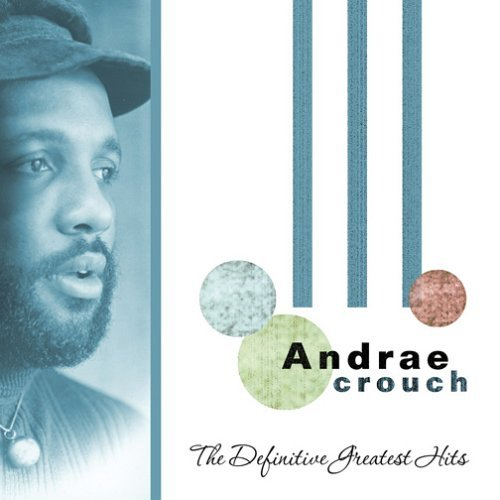 Andrae Crouch Definitive Greatest Hits